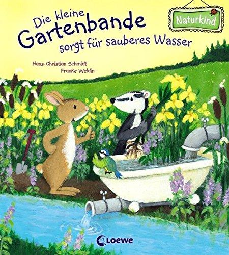 Die kleine Gartenbande sorgt für sauberes Wasser (Naturkind) (Wasser Sauber)