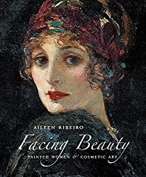 Facing Beauty: Painted Women and Cosmetic Art by Aileen Ribeiro (4-Nov-2011) Hardcover