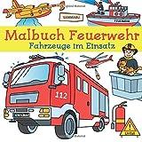 Malbuch Feuerwehr: Fahrzeuge im Einsatz zum Ausmalen, Kritzeln und Entdecken
