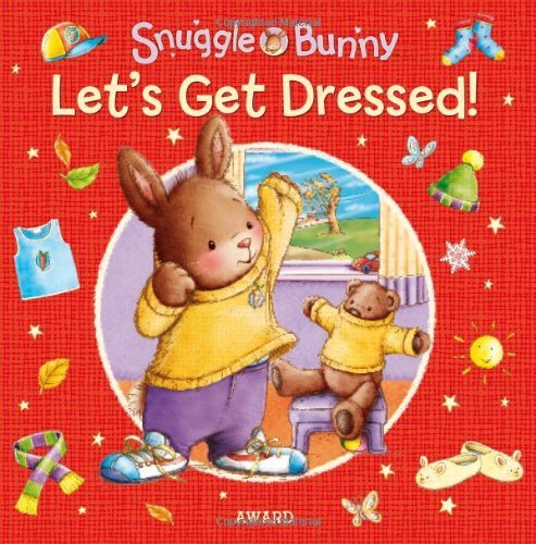 Let's Get Dressed (Snuggle Bunny) by Anna Award (2014-05-15)
