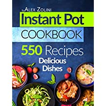 Instant Pot Cookbook: 550 Instant Pot Recipes. Delicious Dishes For Two And For The Whole Family. (English Edition)