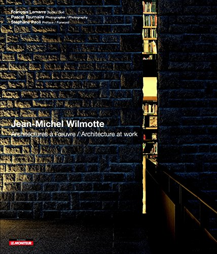 Jean-Michel Wilmotte - Architectures à l'oeuvre/Architecture at work