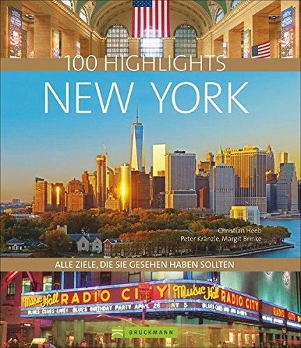 Bildband New York: 100 Highlights New York. Ein Städteführer mit allen Zielen, die Sie gesehen haben sollten. USA-Reiseführer zu New Yorker Sehenswürdigkeiten wie Manhattan und der Freiheitsstatue (New York Bildband)