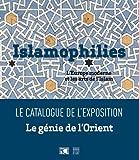 Islamophilies, l'Europe moderne et les arts de l'Islam - Catalogue de l'exposition Le Génie de l'Orient