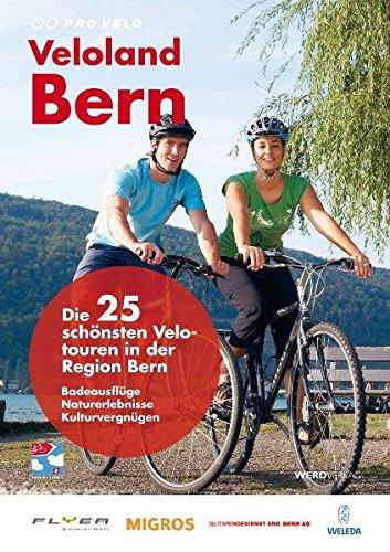Veloland Bern: Die 25 schönsten Velotouren in der Region Bern. Badeausflüge Naturerlebnisse Kulturvergnügen