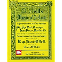O'Neill'S Music Of Ireland: Eighteen Hundred And Fifty Melodies, Airs, Jigs, Reels, Hornpipes, Long Dances, Marches, Etc.