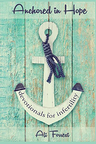 Anchored in Hope: devotionals for infertility (English Edition)