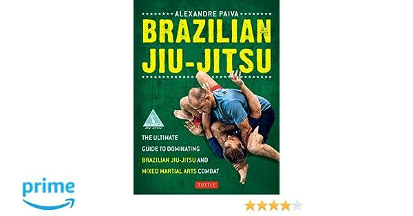 Brazilian jiu jitsu the ultimate guide to brazilian jiu jitsu and brazilian jiu jitsu the ultimate guide to brazilian jiu jitsu and mixed martial arts combat amazon alexandre paiva 9780804842754 books malvernweather Gallery