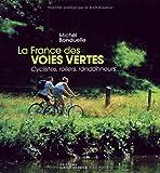 La France des voies vertes : Cyclistes, rollers, randonneurs...