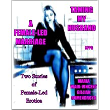 Taming My Husband - A Female-Led Marriage    : Two Stories of Female-Led Erotica (English Edition)