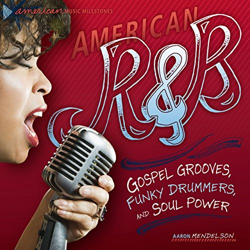 American R & B: Gospel Grooves, Funky Drummers, and Soul Power (American Music Milestones) (English Edition)