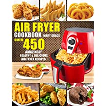 Air Fryer Cookbook: Over 450 Amazingly Healthy & Delicious Air Fryer Recipes (With Nutritional Information) (English Edition)