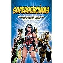 Superheroínas: Lo que no sabías sobre las mujeres más poderosas del cómic (Spanish Edition)