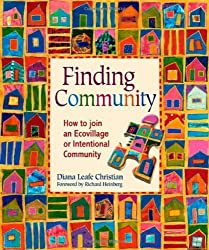 Finding Community: How to Join an Ecovillage or Intentional Community by Diana Leafe Christian (2007-05-01)