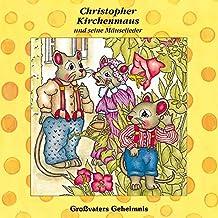 Großvaters Geheimnis (Christopher Kirchenmaus und seine Mäuselieder 14)