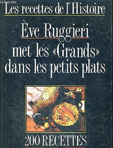 Les recettes de l'histoire / eve ruggieri met les grands dans les petits plats / 200 recettes de mar