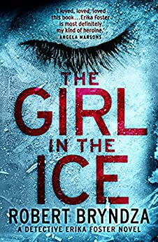 The Girl In The Ice: A Gripping Serial Killer Thriller (Detective Erika Foster Book 1) by [Bryndza, Robert]