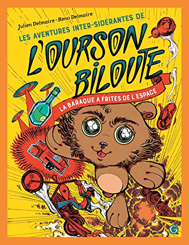 Les aventures inter-sidérantes de l'ourson Biloute (1) : La baraque à frites de l'espace