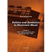 Politics and Aesthetics in Electronic Music: A Study of EMS - Elektronmusikstudion Stockholm, 1964-79