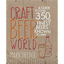 Craft Beer World: A guide to over 350 of the finest beers known to man by Mark Dredge (2013-04-30)