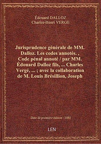 Jurisprudence générale de MM. Dalloz. Les codes annotés., Code pénal annoté / par MM. Édouard Dallo
