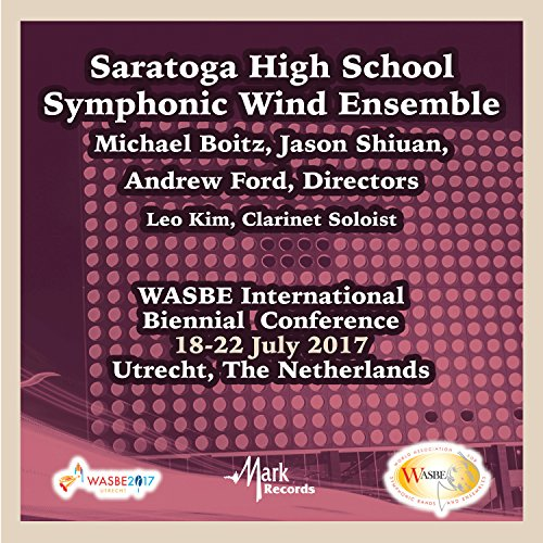 Digital Booklet: 2017 Wasbe International Biennial Conference: Saratoga High School Symphonic Wind Ensemble (Live) - Saratoga Track