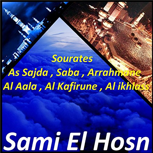 Sourates As Sajda , Saba , Arrahmane , Al Aala , Al Kafirune , Al ikhlass (Quran)