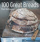 100 Great Breads: Artisanal homemade bread recipes from around the World by Paul Hollywood (2011)