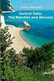 Central Italy: The Marches and Abruzzo: Volume 21 (Weeklong car trips in Italy)