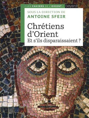 Chrétiens d'Orient : Et s'ils disparaissaient ? par Antoine Sfeir