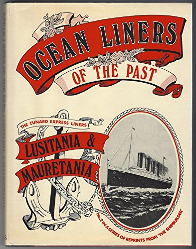 Ocean Liners of the Past: The Cunard Express Liners Lusitania and Mauretania by -