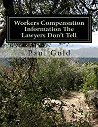 Workers Compensation Information The Lawyers Don't Tell: You Need To Know