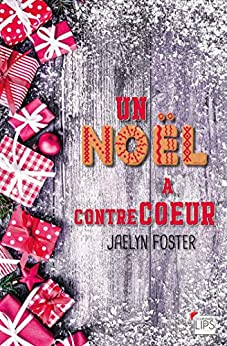 Un Noël à contrecoeur (Gourmandises) (French Edition) by [Foster, Jaelyn]