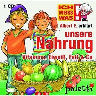Ich weiss was: Albert E. erklärt: unsere Nahrung: Vitamine, Eiweiß, Fett & Co.
