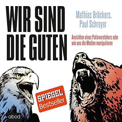 Buchseite und Rezensionen zu 'Wir sind die Guten: Ansichten eines Putinverstehers oder wie uns die Medien manipulieren' von Mathias Bröckers
