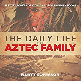 The Daily Life of an Aztec Family - History Books for Kids | Children's History Books Descargar PDF Ahora