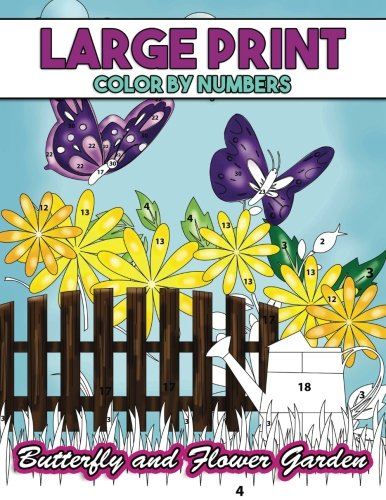 Large Print Color by Numbers: Butterfly and Flower Garden: Coloring Activity Book with Stress Relieving Nature Designs for Kids, Teens, Seniors and Adults to Relax -