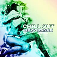 Chill Out Sexy Dance – Sensual Dance, Sexy Chill Out Music, Ibiza Lovers, Summer 2017