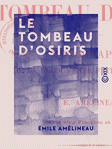 Le Tombeau d'Osiris - Monographie de la découverte faite en 1897-1898 (French Edition)