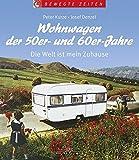 Wohnwagen der 50er- und 60er-Jahre: Die Welt ist mein Zuhause (Bewegte Zeiten) - Peter Kurze, Josef Denzel