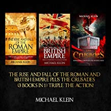 The Rise and Fall of the Roman and British Empire plus the Crusades: 3 in 1 Box Set