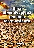 Uma Alma Desejosa Em Uma Terra Sedenta (Portuguese Edition)