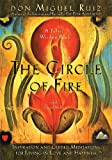 The Circle of Fire: Inspiration and Guided Meditations for Living in Love and Happiness (Toltec Wisdom)