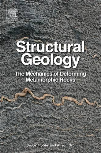 Structural Geology: The Mechanics of Deforming Metamorphic Rocks por Bruce E. Hobbs