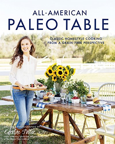 All-American Paleo Table: Classic Homestyle Cooking from a Grain-Free Perspective por Caroline Potter