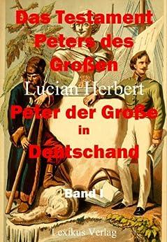 Das Testament Peters des Großen. Band 1. Peter der Große in Deutschland (Peters Testament)