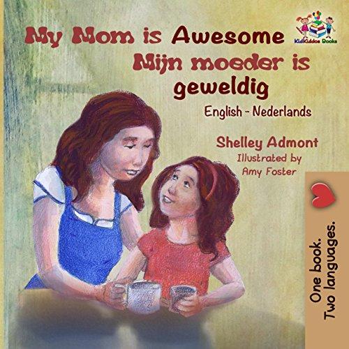 My Mom is Awesome (dutch children's books, dutch baby books, dutch books for kids, kinderboeken) (English Dutch Bilingual Collection) (Dutch Edition)