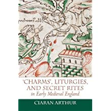 `Charms', Liturgies, and Secret Rites in Early Medieval England (32) (Anglo-Saxon Studies)