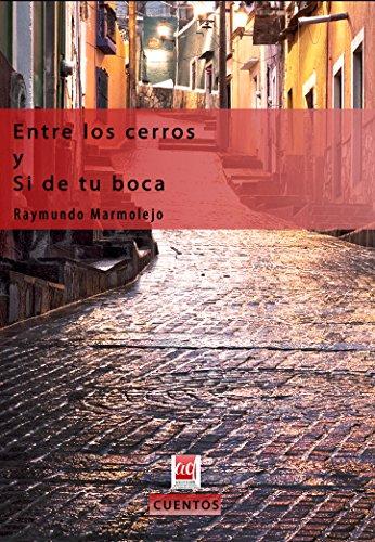Entre los cerros y Si de tu boca (Autores contemporáneos) por Raymundo Marmolejo Olea