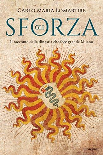 scaricare ebook gratis Gli Sforza: Il racconto della dinastia che fece grande Milano PDF Epub